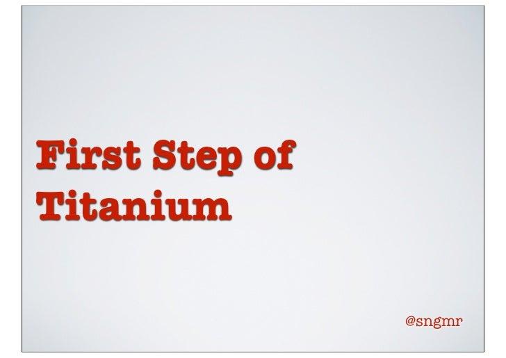 First Step ofTitanium                @sngmr