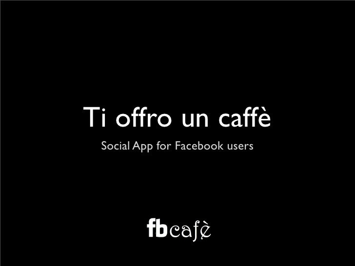 Ti offro un caffè  Social App for Facebook users