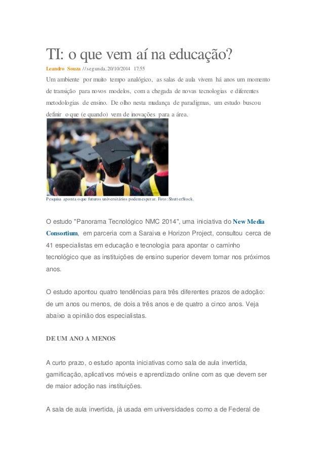 TI: o que vem aí na educação?  Leandro Souza // segunda, 20/10/2014 17:55  Um ambiente por muito tempo analógico, as salas...