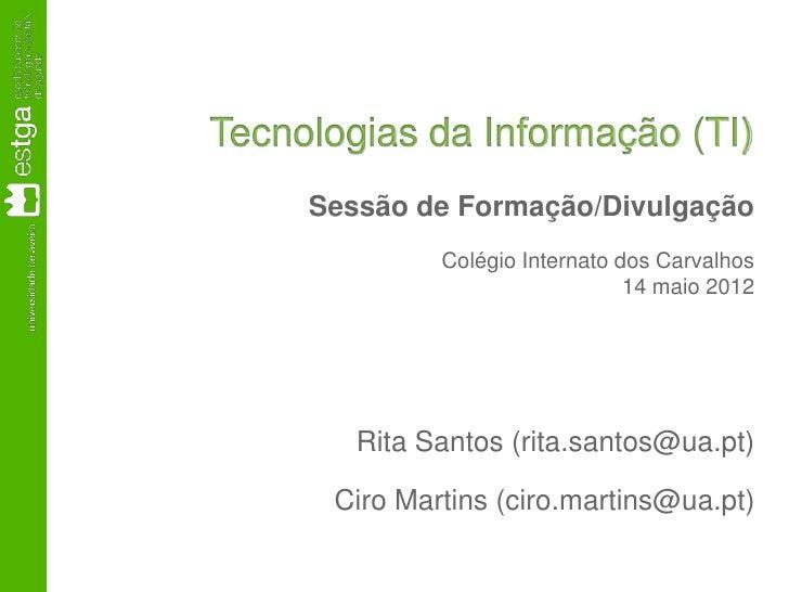 Tecnologias da Informação (TI)     Sessão de Formação/Divulgação              Colégio Internato dos Carvalhos             ...