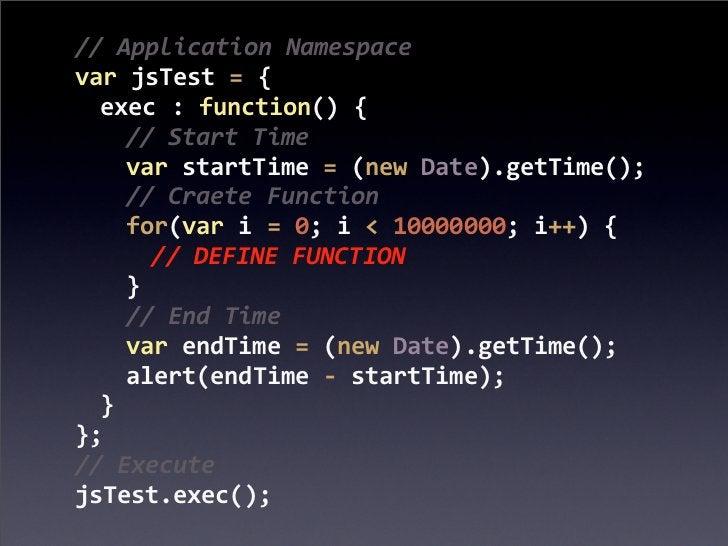 // Application Namespacevar jsTest = {  exec : function() {    // Start Time    var startT...