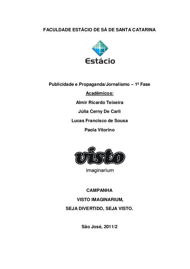 FACULDADE ESTÁCIO DE SÁ DE SANTA CATARINA Publicidade e Propaganda/Jornalismo – 1ª Fase Acadêmicos: Almir Ricardo Teixeira...