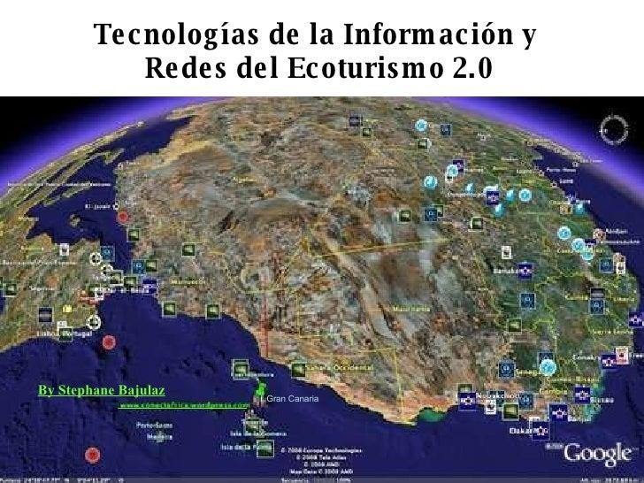 Tecnolog ías de la Información y  Redes del Ecoturismo 2.0 By Stephane Bajulaz Gran Canaria