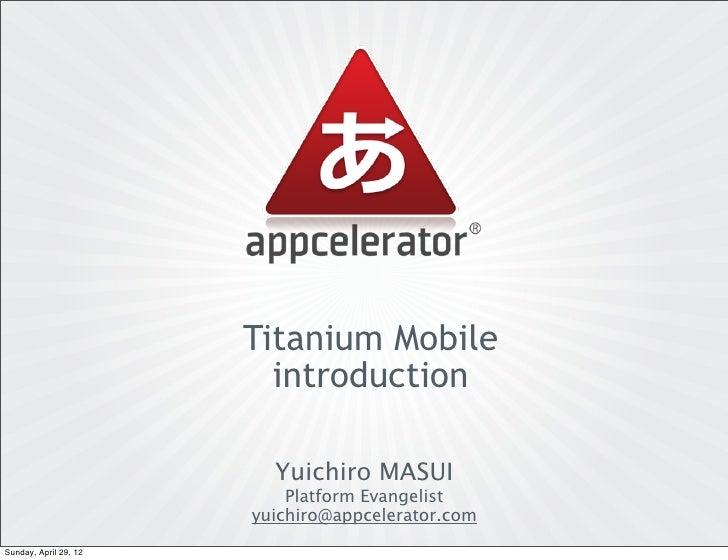 Titanium Mobile                         introduction                         Yuichiro MASUI                           Plat...
