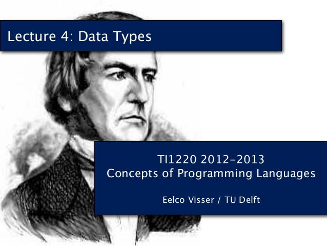 Lecture 4: Data Types                      TI1220 2012-2013              Concepts of Programming Languages                ...