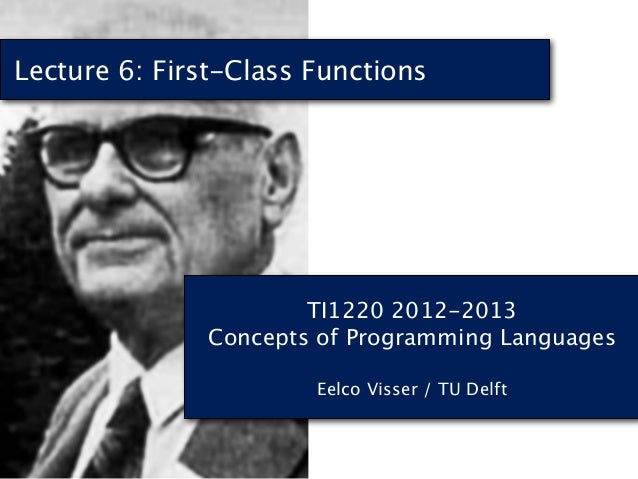 Lecture 6: First-Class Functions                       TI1220 2012-2013               Concepts of Programming Languages   ...
