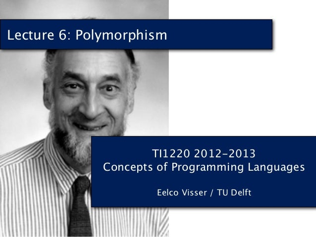 Lecture 6: Polymorphism                     TI1220 2012-2013             Concepts of Programming Languages                ...