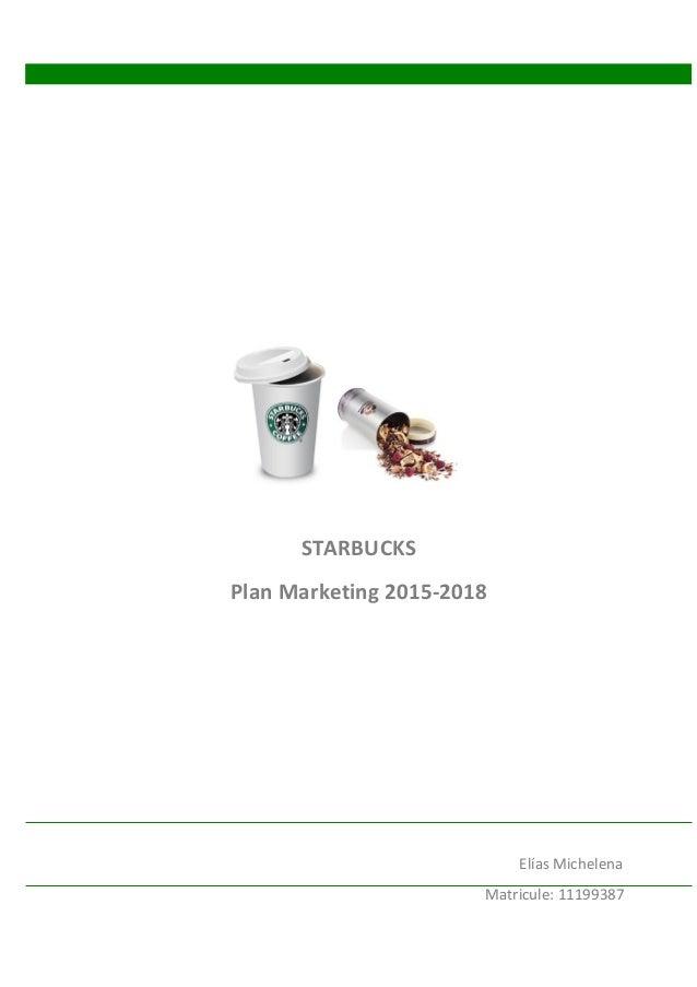 Elías Michelena Matricule: 11199387 STARBUCKS Plan Marketing 2015-2018