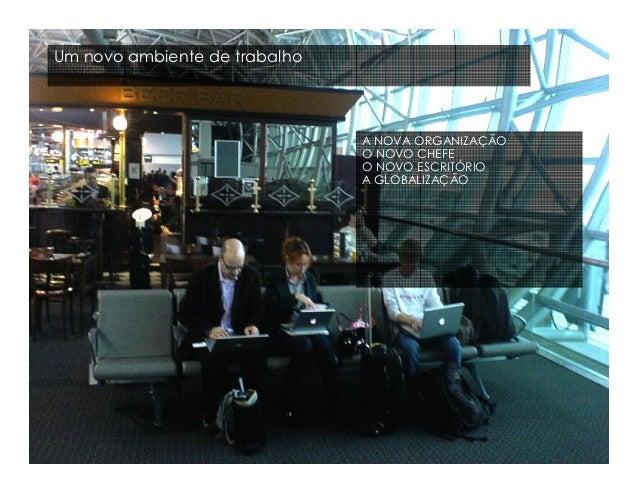 Um novo ambiente de trabalho                                  A NOVA ORGANIZAÇÃO                                  O NOVO C...