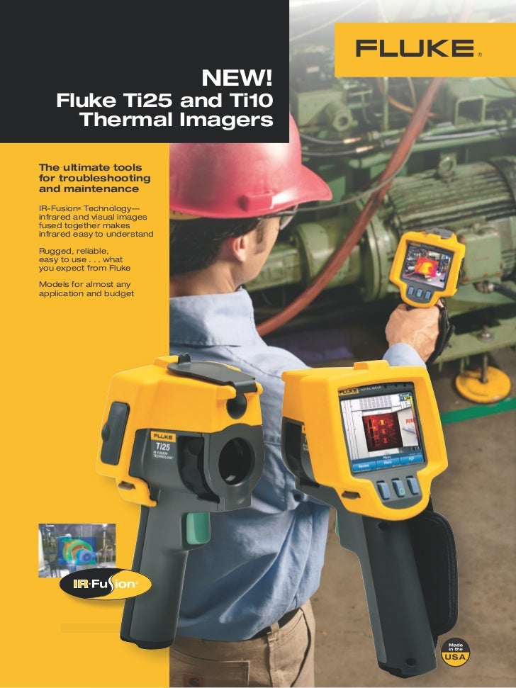 NEW!    Fluke Ti25 and Ti10      Thermal ImagersThe ultimate toolsfor troubleshootingand maintenanceIR-Fusion® Technology—...