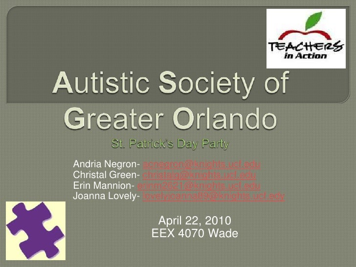Autistic Society of Greater OrlandoSt. Patrick's Day Party<br />Andria Negron- acnegron@knights.ucf.edu<br />ChristalGreen...