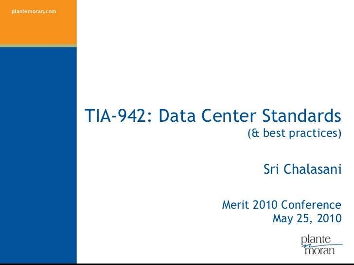 TIA-942: Data Center Standards (& best practices) Sri Chalasani Merit 2010 Conference May 25, 2010