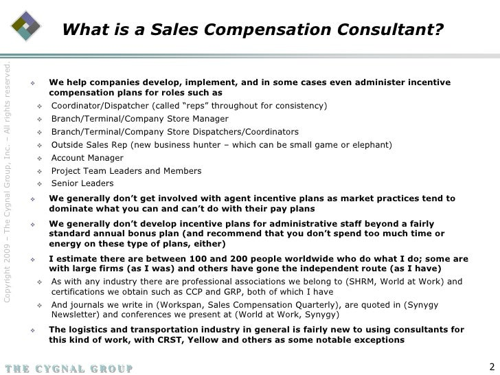 What is a Sales Compensation Consultant?<br /><ul><li>We help companies develop, implement, and in some cases even adminis...