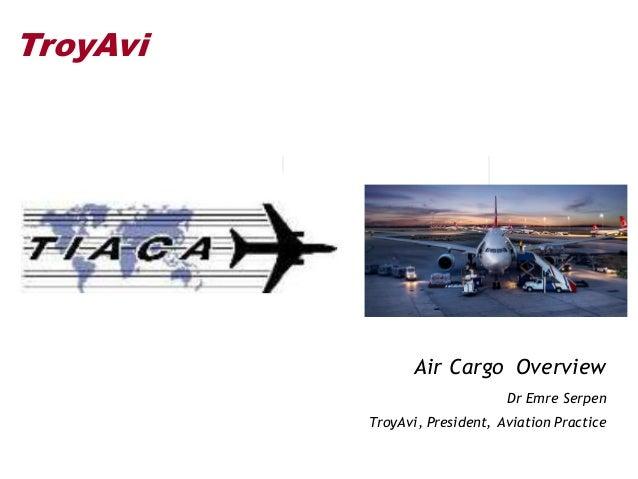 TroyAvi Air Cargo Overview Dr Emre Serpen TroyAvi, President, Aviation Practice