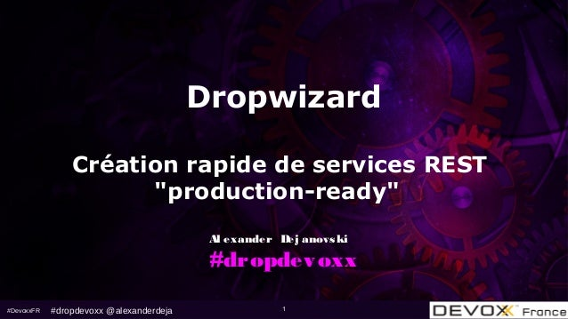 "#DevoxxFR 1 Dropwizard Création rapide de services REST ""production-ready"" Al exander Dej anovski #dropdevoxx #dropdevoxx ..."