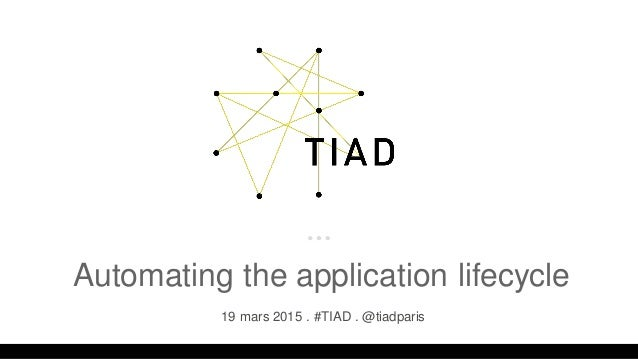 Automating the application lifecycle 19 mars 2015 . #TIAD . @tiadparis