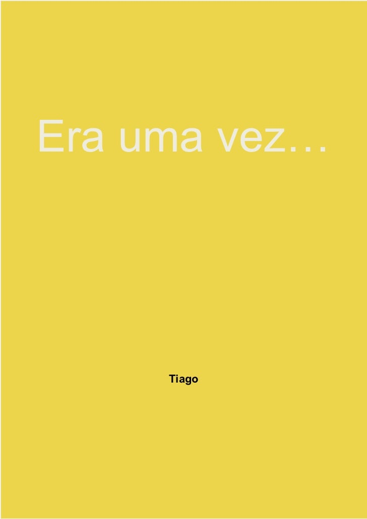 Era uma vez…     Tiago