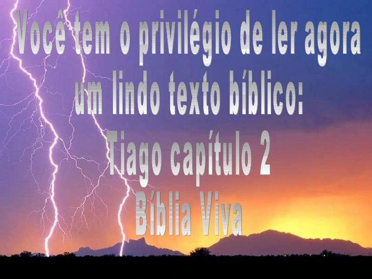 Você tem o privilégio de ler agora um lindo texto bíblico: Tiago capítulo 2 Bíblia Viva