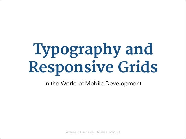 Typography and Responsive Grids in the World of Mobile Development  Webinale Hands-on · Munich 12/2013