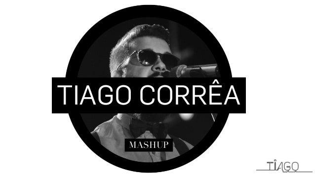 TIAGO CORRÊA MASHUP