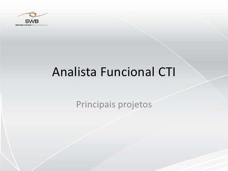 Analista Funcional CTI<br />Principais projetos<br />