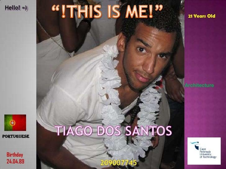 """!THIS IS ME!""<br />Hello! =)<br />21 Years Old<br />Architecture<br />TIAGO DOS SANTOS<br />portuguese<br />Birthday<br /..."