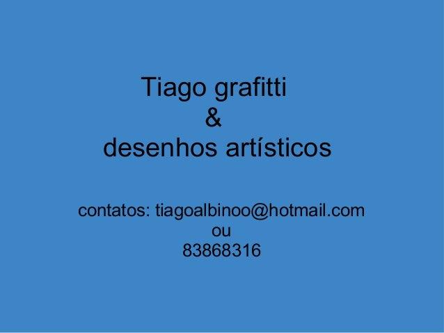 Tiago grafitti & desenhos artísticos contatos: tiagoalbinoo@hotmail.com ou 83868316