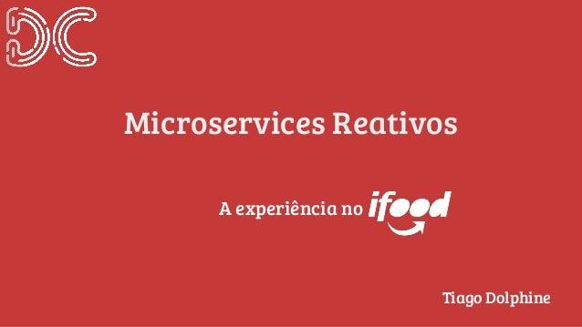 Microservices Reativos A experiência no Tiago Dolphine