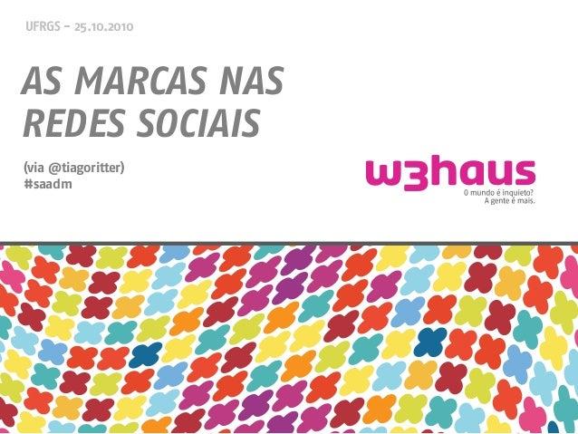 UFRGS - 25.10.2010 AS MARCAS NAS REDES SOCIAIS (via @tiagoritter) #saadm