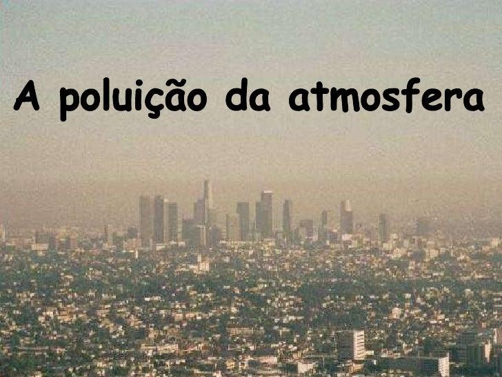 A poluição da atmosfera