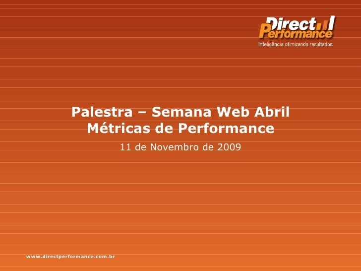 Palestra – Semana Web Abril Métricas de Performance 11 de Novembro de 2009