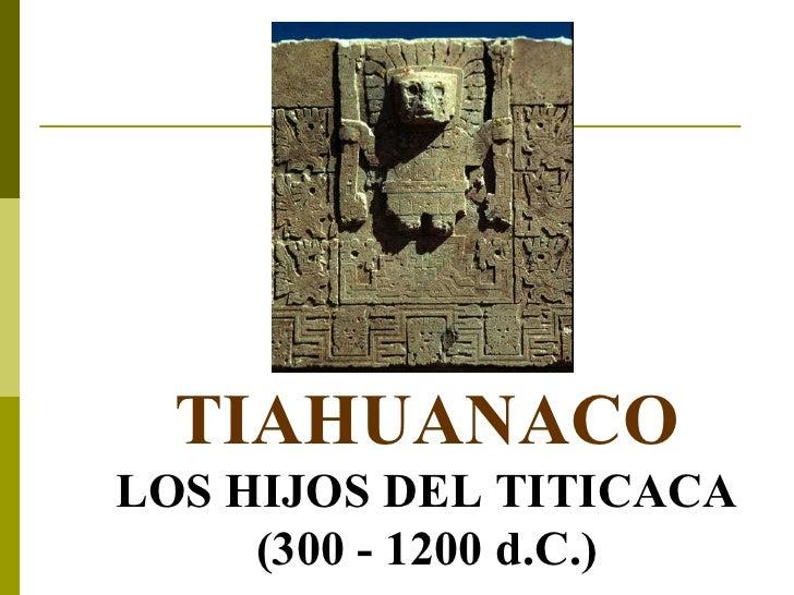 TIAHUANACO LOS HIJOS DEL TITICACA (300 - 1200 d.C.)