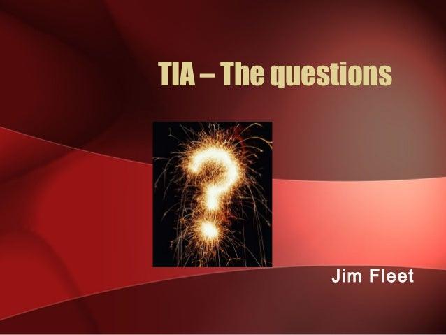 TIA – The questions Jim Fleet