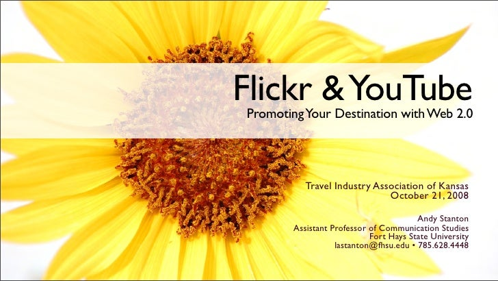 Flickr & YouTube Promoting Your Destination with Web 2.0                Travel Industry Association of Kansas             ...
