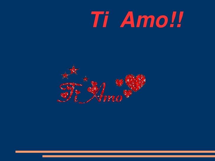 Ti  Amo!!            <br />
