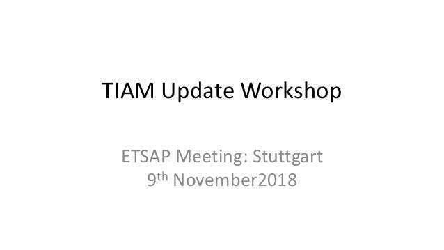 TIAM Update Workshop ETSAP Meeting: Stuttgart 9th November2018