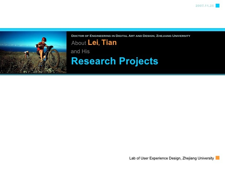 Doctor of Engineering in Digital Art and Design, Zhejiang University   2007.11.25 About  Lei ,   Tian Research Projects an...