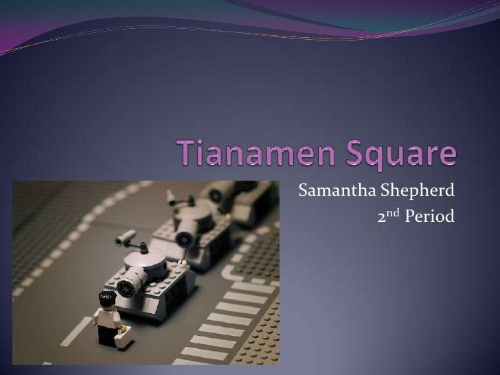 Tianamen Square<br />Samantha Shepherd<br />2nd Period<br />