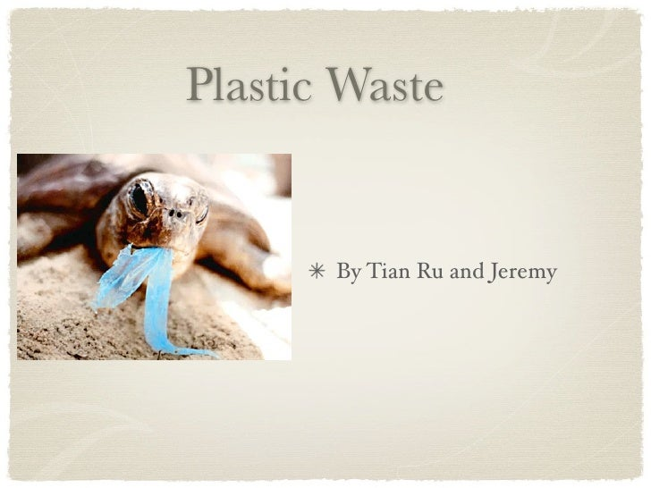 Plastic Waste          By Tian Ru and Jeremy