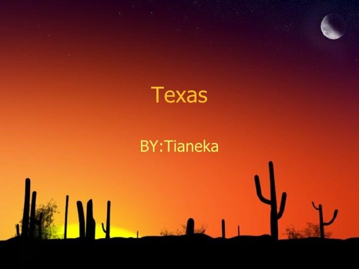 Texas BY:Tianeka