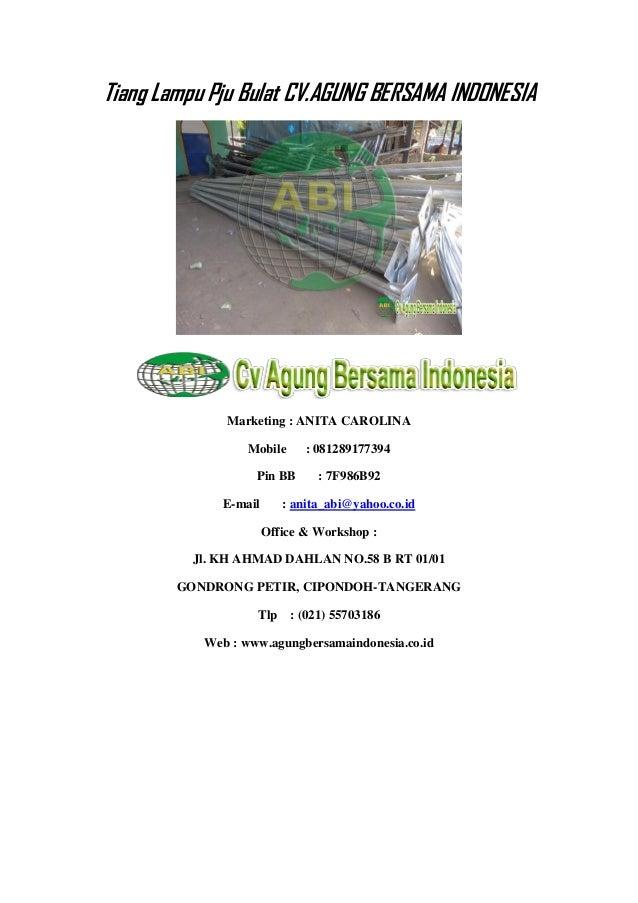 Tiang Lampu Pju Bulat CV.AGUNG BERSAMA INDONESIA Marketing : ANITA CAROLINA Mobile : 081289177394 Pin BB : 7F986B92 E-mail...