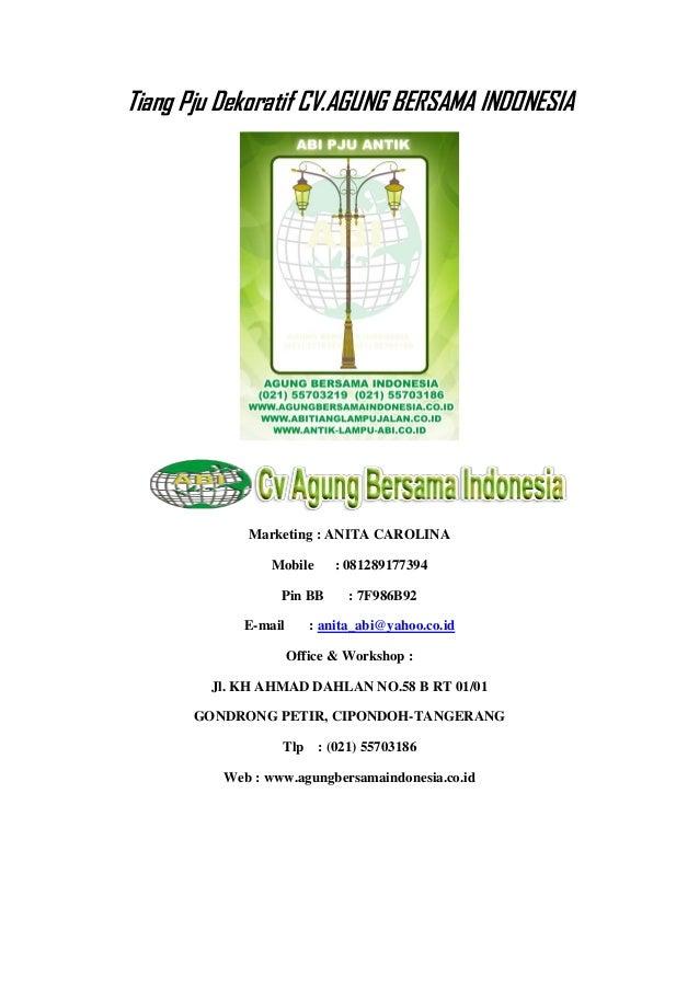 Tiang Pju Dekoratif CV.AGUNG BERSAMA INDONESIA Marketing : ANITA CAROLINA Mobile : 081289177394 Pin BB : 7F986B92 E-mail :...