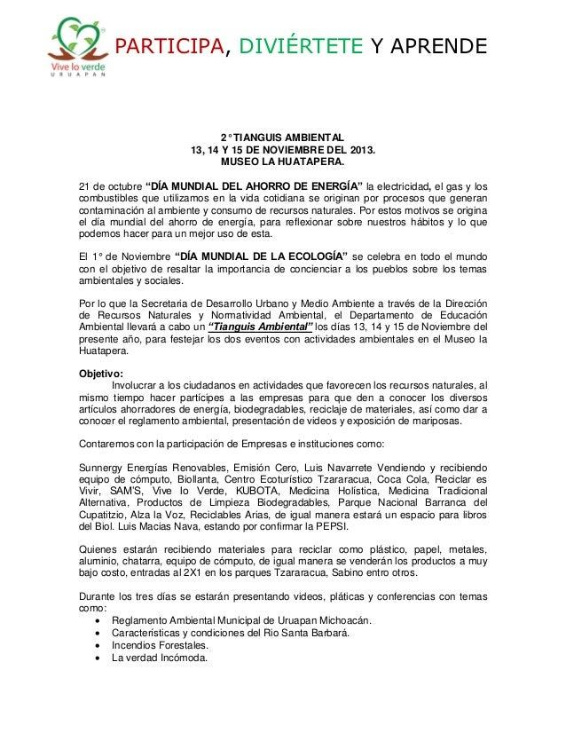 PARTICIPA, DIVIÉRTETE Y APRENDE  2° TIANGUIS AMBIENTAL 13, 14 Y 15 DE NOVIEMBRE DEL 2013. MUSEO LA HUATAPERA. 21 de octubr...