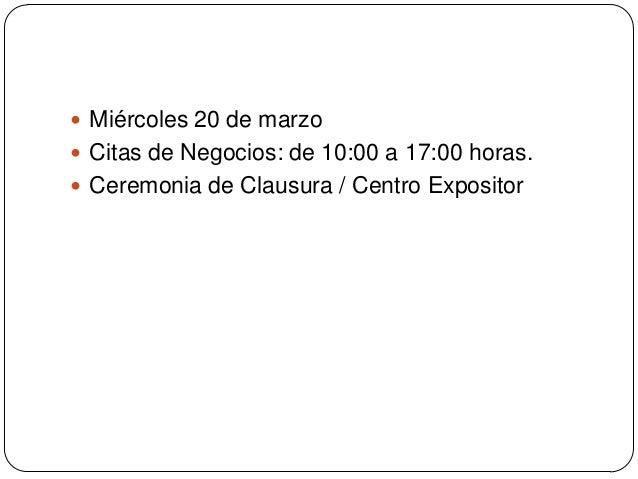  Miércoles 20 de marzo Citas de Negocios: de 10:00 a 17:00 horas. Ceremonia de Clausura / Centro Expositor