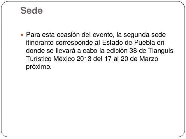 Sede Para esta ocasión del evento, la segunda sede itinerante corresponde al Estado de Puebla en donde se llevará a cabo ...
