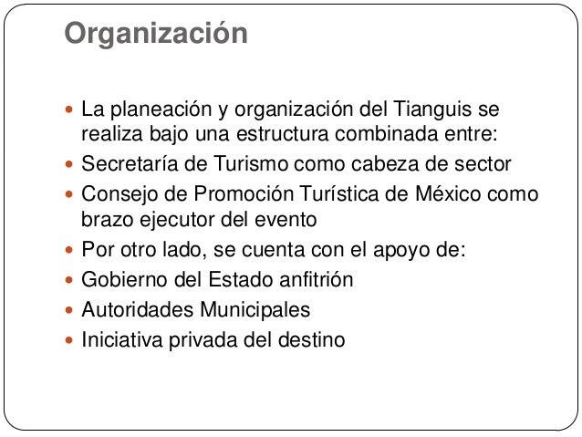 Organización La planeación y organización del Tianguis se    realiza bajo una estructura combinada entre:   Secretaría d...