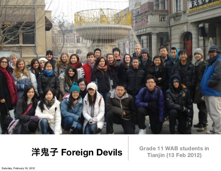 Grade 11 WAB students in                              Foreign Devils     Tianjin (13 Feb 2012)Saturday, February 18, 2012