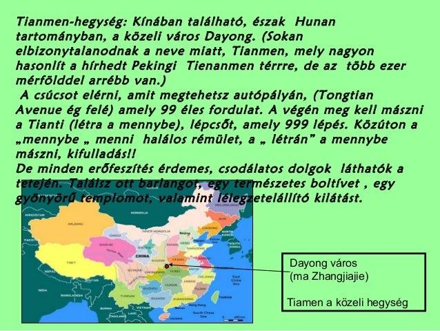 Tianmen-hegység: Kínában található, észak Hunan  tartományban, a közeli város Dayong. (Sokan  elbizonytalanodnak a neve mi...