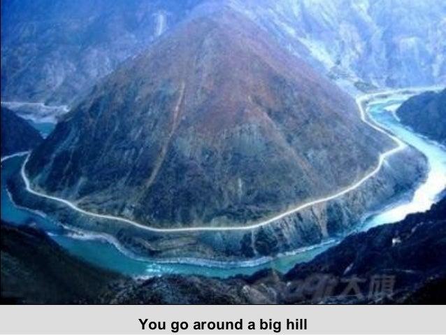 You go around a big hill
