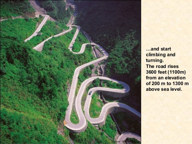 …and startclimbing andturning.The road rises3600 feet (1100m)from an elevationof 200 m to 1300 mabove sea level.